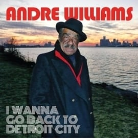 Andre Williams - I wanna go back to Detroit city | CD