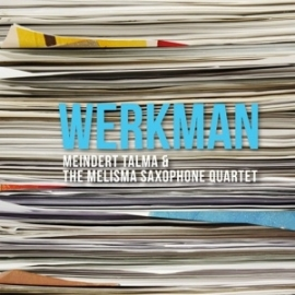 Meindert Talma & Het Melisma Saxophone Quartet - Werkman | CD