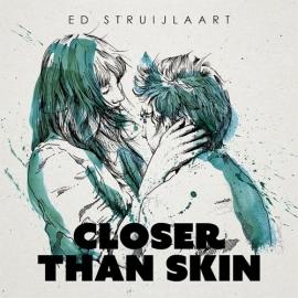 Ed Struijlaart - Closer than skin | CD
