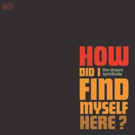 Dream Syndicate - How did I find myself here? | CD
