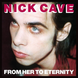Nick Cave & Bad Seeds - From Her To Eternity  | LP