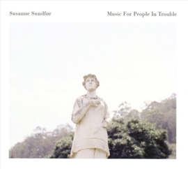 Susanne Sundfor - Music for people in trouble | CD