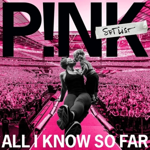 P!Nk (Pink) - All I Know So Far: Setlist | CD