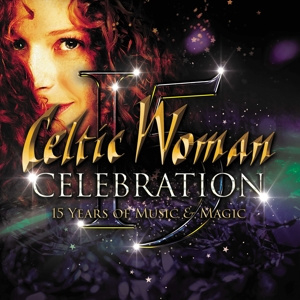 Celtic Woman - Celebrations - 15 Years of Music & Magic | CD