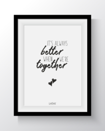 It's always better ....
