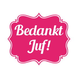 Label Vinylsticker Bedankt Juf!