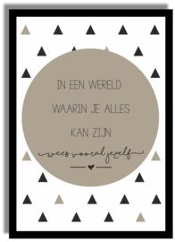 Poster 'In een wereld waarin je alles kan zijn...' 21 X 29,7 cm A4 - TAUPE-