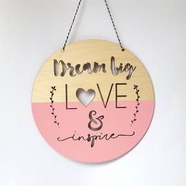 Houten, ronde banner 'Dream big, Love & Inspire'