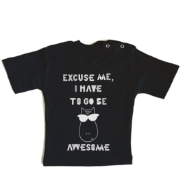 T-shirt Excuse me, I have to go be awesome