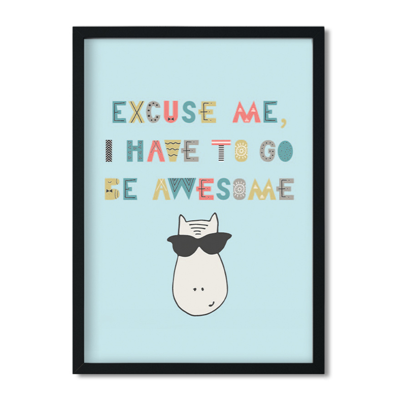Poster 'Excuse me, I have to go be awesome'