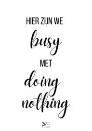 Tuinposter Hier zijn we busy met doing nothing
