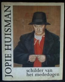 Jopie Huisman, schilder van het meededogen - Joost Hesseling