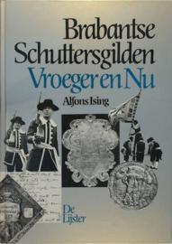 Brabantse Schuttersgilden Vroeger en Nu - Alfons Ising