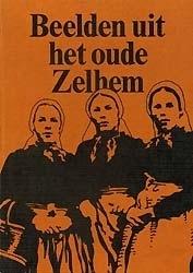 Beelden uit het oude Zelhem - W. v. Keulen