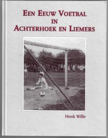 Een Eeuw Voetbal in Achterhoek en Liemers - Henk Wille