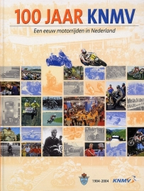 100 jaar KNMV - Een eeuw motorrijden in Nederland 1904-2004