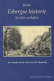 Kleine Eibergse historie in tien verhalen - E.H. Wesselink