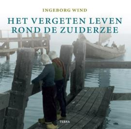 Het vergeten leven rond de zuiderzee - Ingeborg Wind