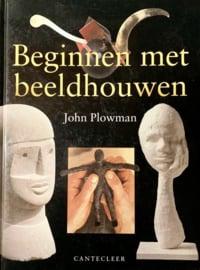 Beginnen met beeldhouwen - John Plowman
