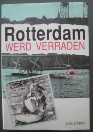 Rotterdam werd verraden - Loek Elfferich