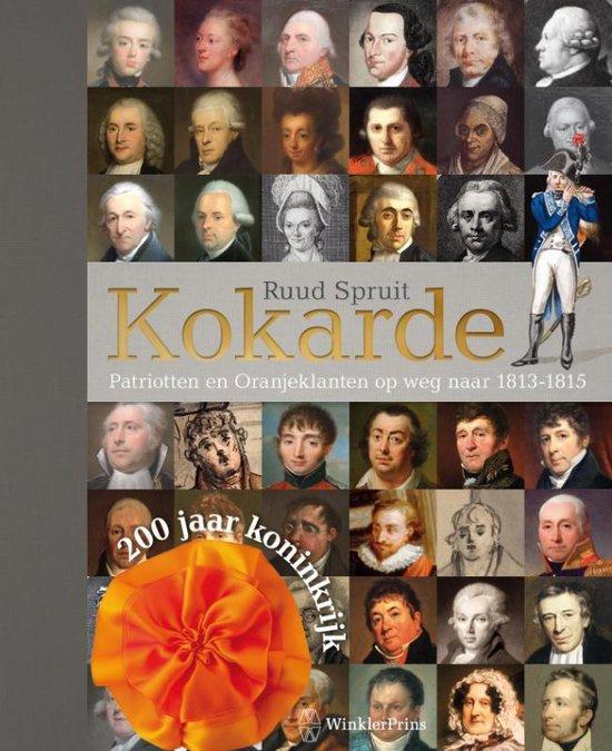 Kokarde patriotten en oranjeklanten op weg naar 1813 1815 - Ruud Spruit