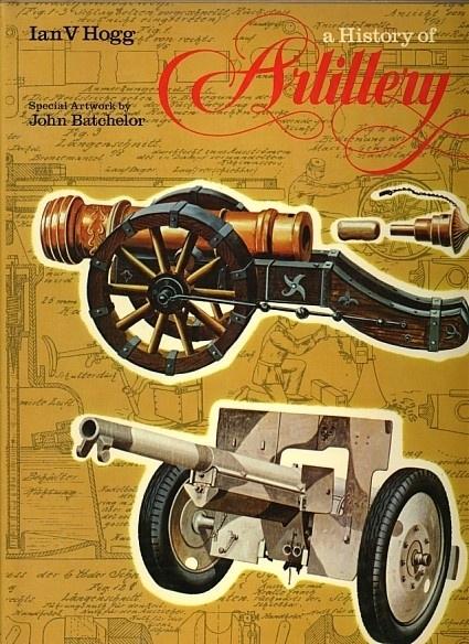 A history of artillery. Special artwork by John Batchelor - Ian V Hogg