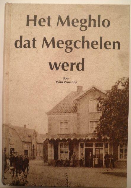 Het Meghlo dat Megchelen werd - Wim Winands