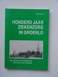 Honderd jaar ziekenzorg in Groenlo - Harrie Blanken
