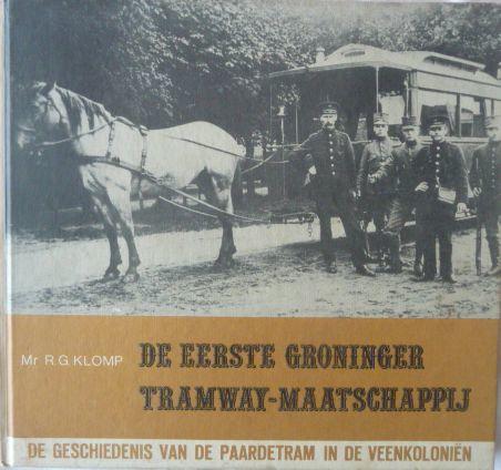 De eerste Groninger Tramway-Maatschappij - R. Klomp