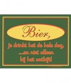 Bier,je drinkt het de hele dag, ...en niet alleen bij het ontbijt! (Breedte 16 cm Lengte 21 cm )
