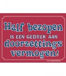 Half bezopen is een gebrek aan doorzettings vermogen! (Breedte 16 cm Lengte 21 cm)