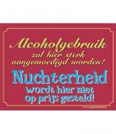 Alcoholgebruik zal hier sterk aangemoedigd worden! Nuchterheid word hier niet op prijs gesteld! (Breedte 16 cm Lengte 21 cm)