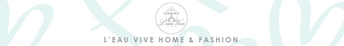 L'eau Vive home & fashion