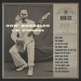 C.W. Stoneking ‎– Gon' Boogaloo (LP)