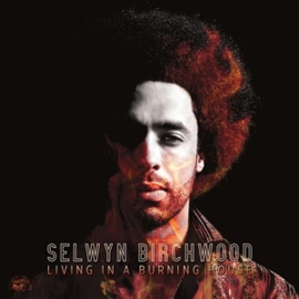 Selwyn Birchwood - Living In a Burning House (LP)