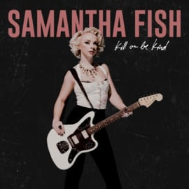 Samantha Fish - Kill Or Be Kind (LP)