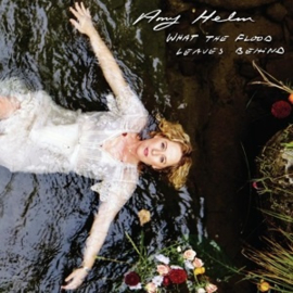 Amy Helm - What the Flood Leaves Behind (LP)