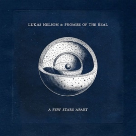 Lukas Nelson & Promise of the Real - A Few Stars Apart (LP)