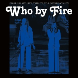 First Aid Kit - Who By Fire - Live Tribute To Leonard Cohen (2LP)