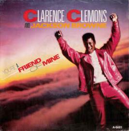"""Clarence Clemons And Jackson Browne – You're A Friend Of Mine (7"""" Single) S90"""