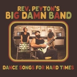 Reverend Peyton's Big Damn Band - Dance Songs For Hard Times (LP)