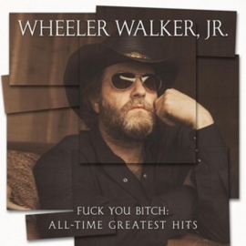 Wheeler Walker, Jr. - Fuck You Bitch: All-Time Greatest Hits (LP)