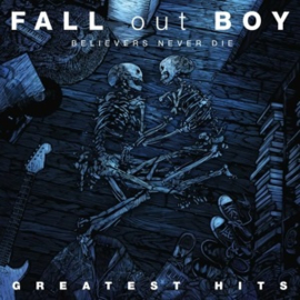 Fall Out Boy - Believers Never Die - Greatest Hits (2LP)