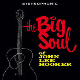 John Lee Hooker ‎– The Big Soul Of (LP)