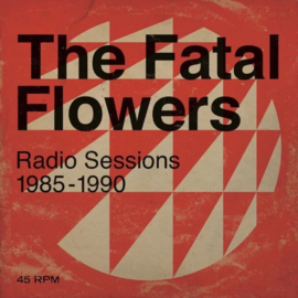 The Fatal Flowers – Radio Sessions 1985-1990 (2LP)