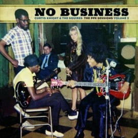 Curtis Knight & The Squires - No Business: the Ppx Sessions Vol.2 (RSD BLACK FRIDAY 2020) (LP)