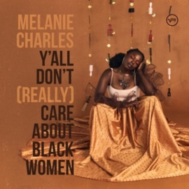 Melanie Charles - Ya'll Don't (Really) Care About Black Women (PRE ORDER) (LP)