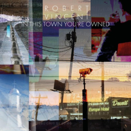 Robert Vincent - In This Town You're  Owned (LP)