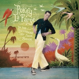 Pokey Lafarge - In the Blossom of Their Shade (PRE ORDER) (LP)