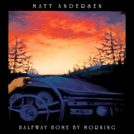 Matt Andersen - Halfway Home by Morning (LP)